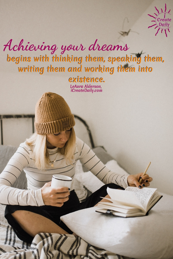 Achieving your dreams begins with thinking them, speaking them, writing them and working them into existence. ~LeAura Alderson #goals #quotes #life #dreams