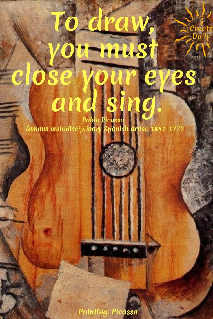 """To draw, you must close your eyes and sing."" ~Pablo Picasso, famous multi-disciplinary Spanish artist, 1881-1773 #PabloPicasso #ArtQuote #Inspiration #Motivation #Creativity #Success"
