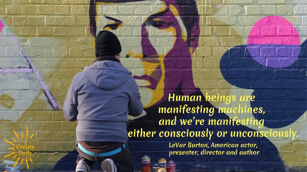 Consciousness quote by LeVar Burton. #FeelingStuck #ConsciousManifestation #GetUnstuck