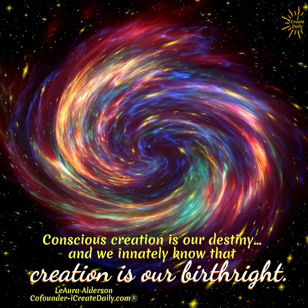 """Conscious creation is our destiny... and we innately know that creation is our birthright.""~LeAura Alderson, Cofounder-iCreateDaily.comⓇ#MakingSomethingFromNothing #Manifestation #ConsciousCreation #Destiny #Creators #HumanNature"