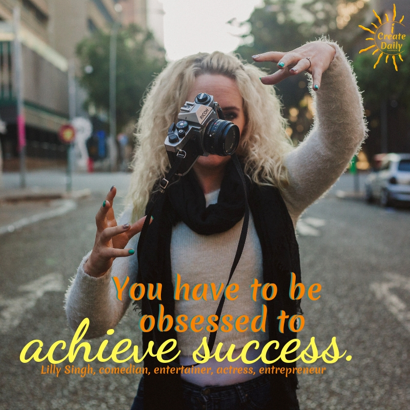 Highly successful people know the secret and they all say the same thing:  Become obsessed with your success, work hard and you will succeed.  #quotes #focus #goals #ObsessiveMentalFocus #MentalFocus #iCreateDaily #ObsessedWithSuccess #Goals #LillySinghQuote