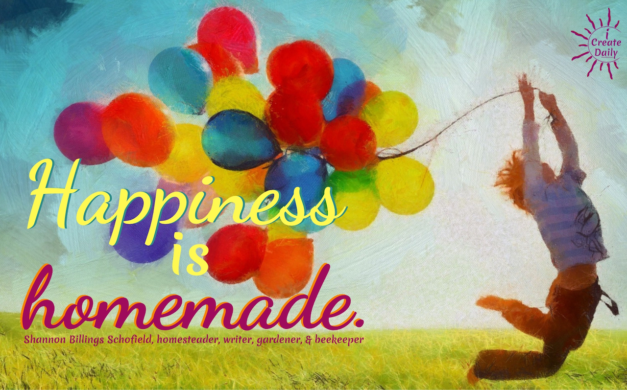 Happiness is homemade. ~Shannon DeAnna Schofield #HappinessQuote #HappyQuote #ShortInspirationalQuote #HappinessQuote