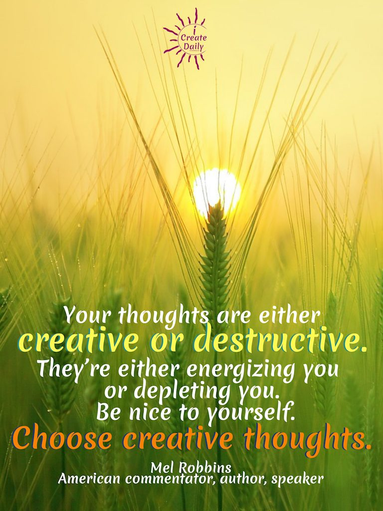 """Mel Robbins Quote: """"Your thoughts are either creative or destructive. They're either energizing you or depleting you. Be nice to yourself. Choose creative thoughts."""" #MelRobbinsQuotes #CreativeQuote #ThoughtsQuote #DestructiveThoughts #CreativityQuote #iCreateDaily"""