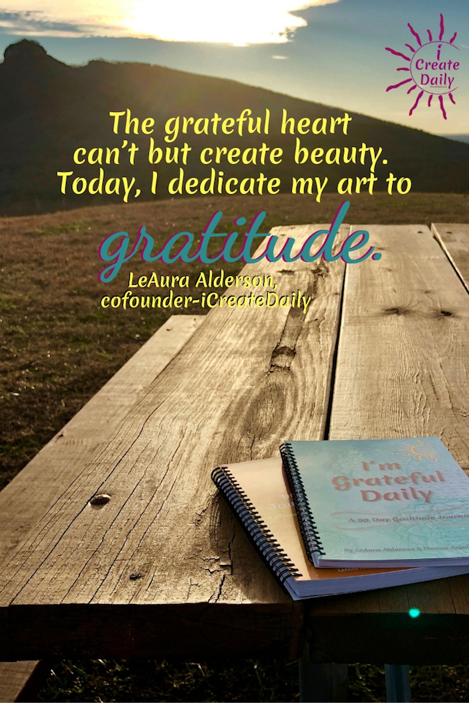 The grateful heart can't but create beauty. Today, I dedicate my art to gratitude. ~LeAura Alderson, author, entrepreneur, cofounder-iCreateDail #Art #ArtPrompts #DailyArtPrompts #Creatity #Inspiration #Quotes #Crafts #Ideas #Writing #Photography #Aesthetic #Projects #DIY #Drawings #Design #Business #Exercises #Challenge #Lettering #Thinking #Journal