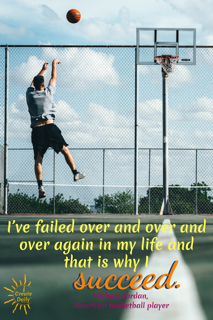 I've failed over and over and over again in my life and that is why I succeed. ~Michael Jordan, American basketball player #Art #ArtPrompts #DailyArtPrompts #Creatity #Inspiration #Quotes #Crafts #Ideas #Writing #Photography #Aesthetic #Projects #DIY #Drawings #Design #Business #Exercises #Challenge #Lettering #Thinking #Journal
