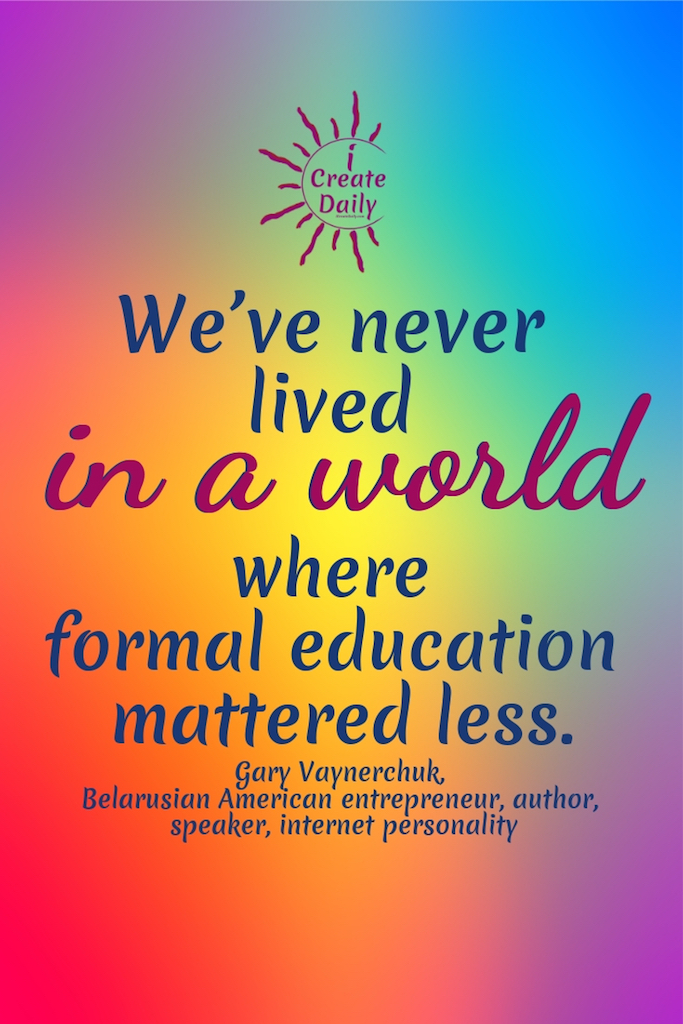 """We've never lived in a world where formal education mattered less."" ~Gary Vaynerchuk, business mogul, speaker, influencer #ReasonsNotToGoToCollege #CollegeDebt #StudentLoanDebt #AlternativeEducation #SettingGoals #StudentDebtFacts #CollegeMemes #AchieveYourGoals"