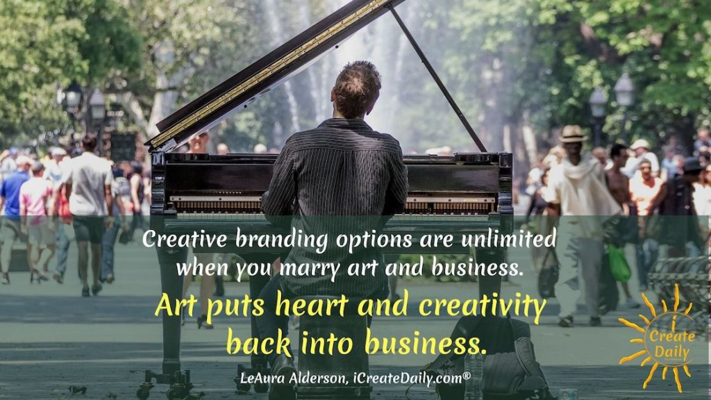 Creative branding options are unlimited when you marry art and business. They were never meant to be apart. Art puts heart and creativity back into business. #CreativeBranding #BrandingForArtists #BrandingForWriters
