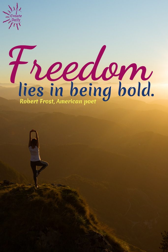 """Freedom lies in being bold."" ~Robert Frost, American poet #American # Relationship #Life #Inspirational #Happiness #Financial #Funny #Wisdom #Work #Personal #Free #Liberty #Motivation #Peace #Emotional #Time #Short #Adventure #Travel #LettingGo #Wild #art #creativefreedom"
