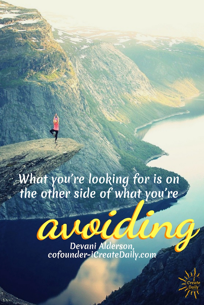 """What you're looking for is on the other side of what you're avoiding."" ~Devani Alderson, cofounder-iCreateDaily.com #American # Relationship #Life #Inspirational #Happiness #Financial #Funny #Wisdom #Work #Personal #Free #Liberty #Motivation #Peace #Emotional #Time #Short #Adventure #Travel #LettingGo #Wild #art #creativefreedom"
