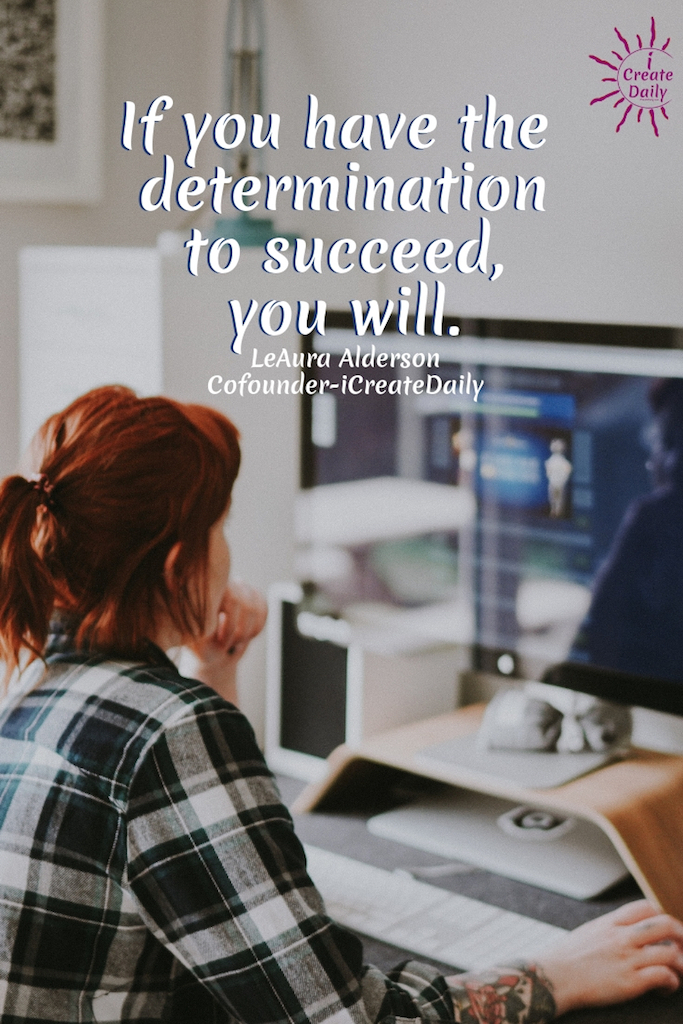 The most successful creators are those who also bring creativity and artistry to the business of their art. ~LeAura Alderson, Cofounder-iCreateDaily.com #Determination #Success #Creators #DeterminationToSucceed #iCreateDaily