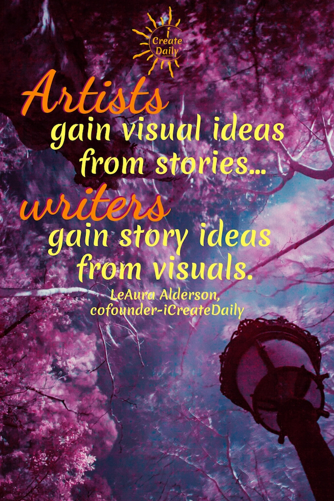 IDEATION TOOLS: Artists gain visual ideas from stories and writers gain story ideas from visuals. ~LeAura Alderson, Cofounder-iCreateDaily.com #Quotes #Growth #Positive #ChangeYour #Coaching #Entrepreneur #Healthy #Money #SelfDevelopment #Success #Activities #BulletinBoard #Monday #Inspiration #Affirmations #Abundance #Challenge #Shift #Business #Art #Goals #Reset #Posters