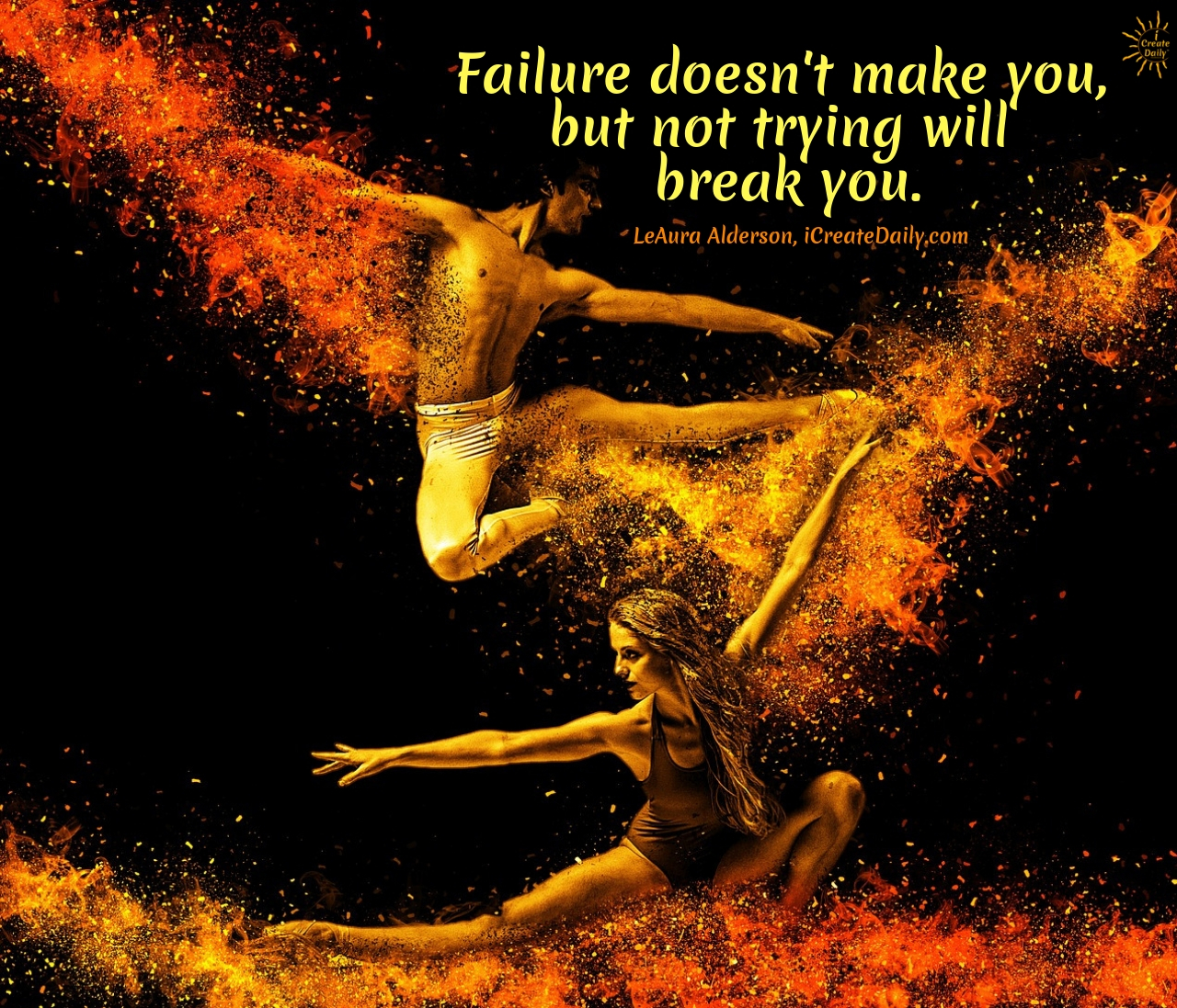 """FAILURE QUOTE:""""Failure doesn't make you, but not trying will break you.""""~LeAura Alderson, writer, editor, creator iCreateDaily.com®One of our partner sites is built up entirely around the concept of changing the starving artist meme into that of the abundant artist. They provide training and reasonably priced courses that help creators—especially visual artists—do just that. They even have a membership community with benefits."""