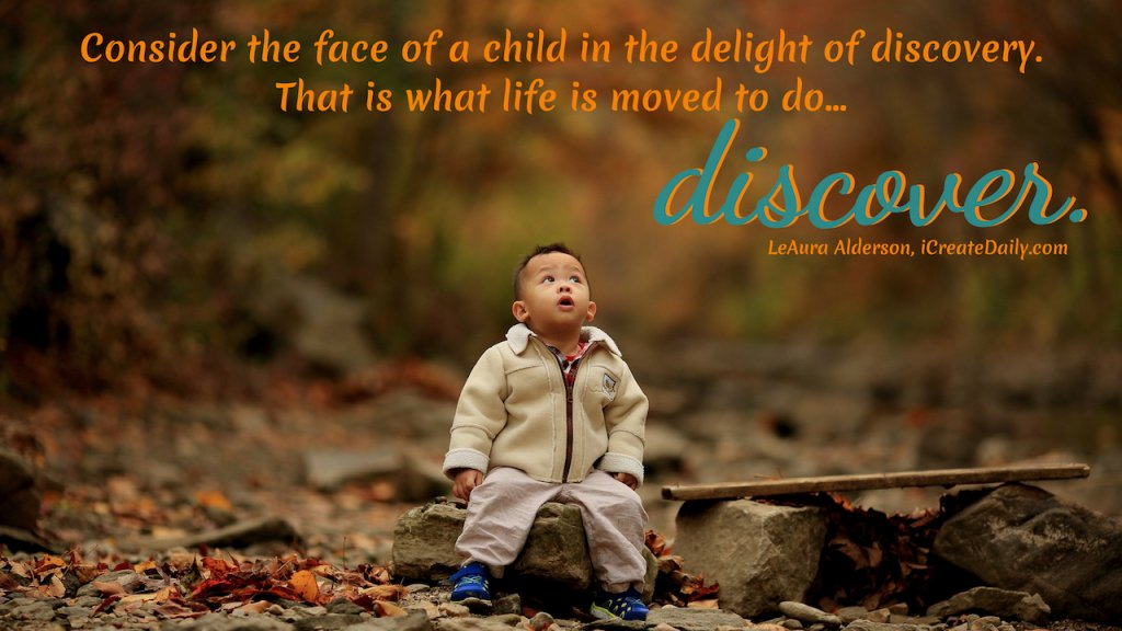 DISCOVERY - Self discovery through the ever inquisitive playfulness of a child.  #PersonalDevelopment #Discovery #SelfDevelopment #SelfAwareness #EyesOfAChild #iCreateDaily #LifePurpose #WhatIsThePurposeOfLife #Purpose