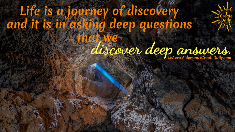 Life is a journey of deep discovery through experience, inquiry and reflection. #PersonalDiscovery #PersonalGrowth #SelfDevelopment #QuestionEverything #iCreateDaily