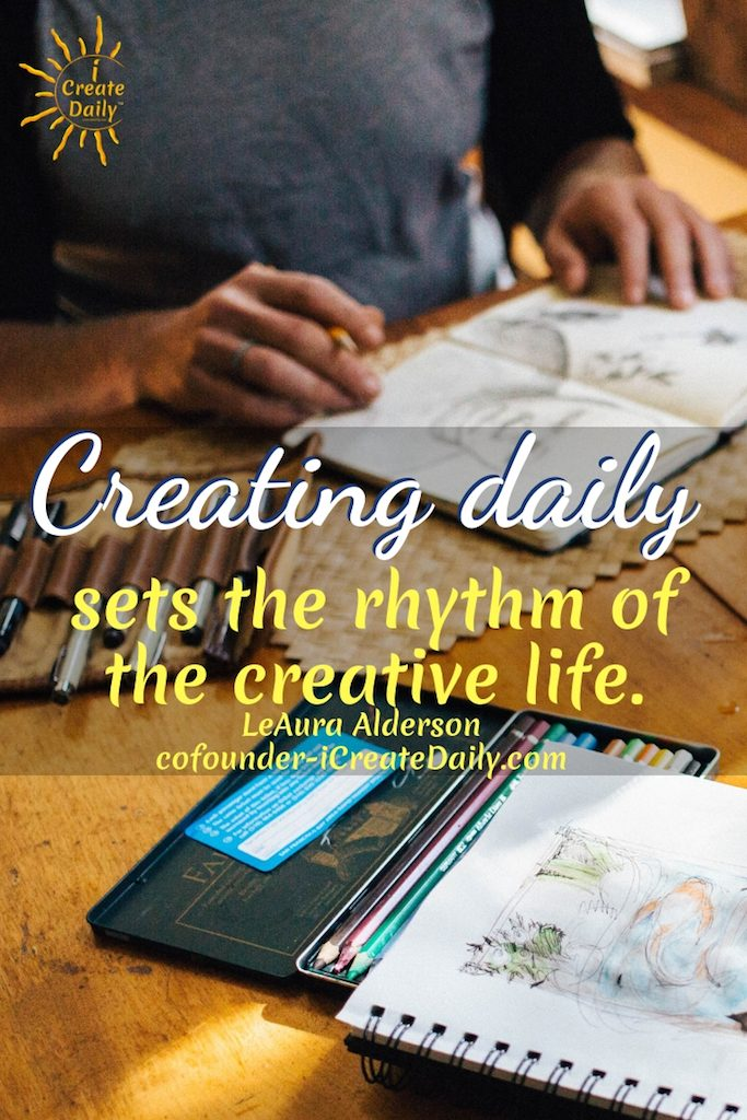 """""""Creating daily sets the rhythm of the creative life.""""  ~LeAura Alderson, cofounder-iCreateDaily.com® #Create #Rhythm #LifeQuotes #MomentumQuote #ICreateDaily #Inspiration"""
