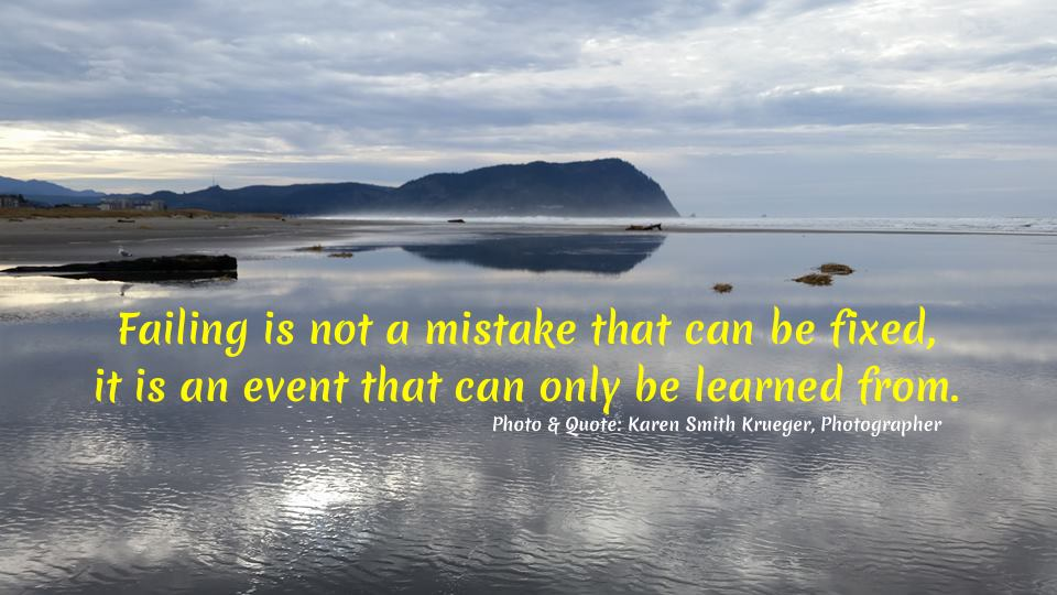"""Failing is not a mistake that can be fixed, it is an event that can only be learned from."" ~Karen Smith Krueger, Photographer #FailureQuotes #LearnFromFailure #LearnFromMistakes #Art #iArtDaily"