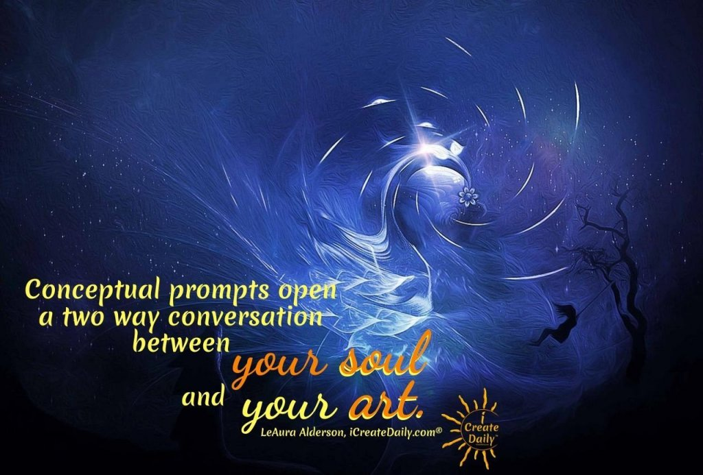 """""""Conceptual prompts open a two-way conversation between your soul and your art."""" ~LeAura Alderson, cofounder-iCreateDaily.com iCreateDaily.com® #IntuitiveArt #WhatIsIntuitiveArt #Intuition #ConceptualArt #iCreateDaily #SoulArt #ArtAndSoul #ConceptualPrompts"""