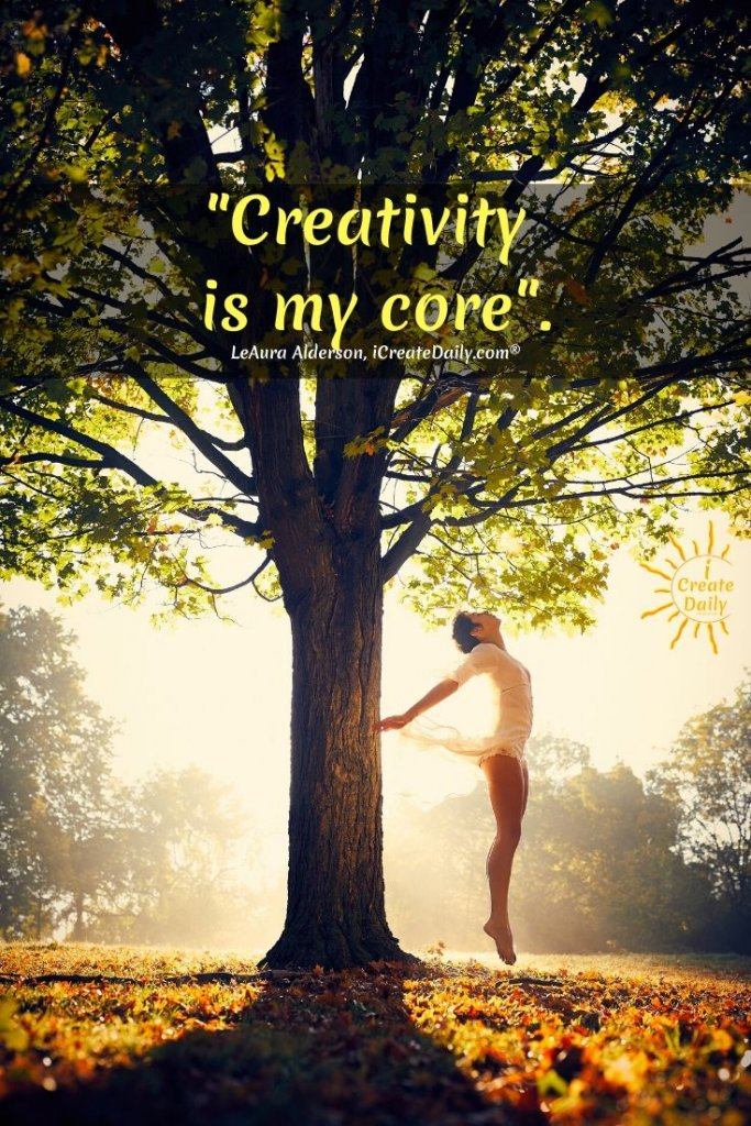 Personal Accountability: Creativity is my core. #DancerQuote #DancerMeme #CreativityMeme #CreativityQuote #iCreateDaily