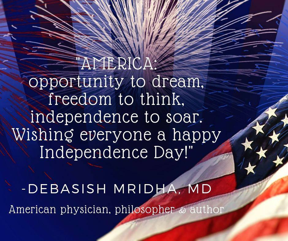 AMERICA: Opportunity to dream, freedom to think, independence to soar. ~Debasish Mridha, MD, neurologist, poet, author, philanthropist #FreedomQuotes #QuotesOnFreedom #Freedom #Independence #Liberty #Life #American #FreedomQuotes #QuotesOnFreedom #Freedom