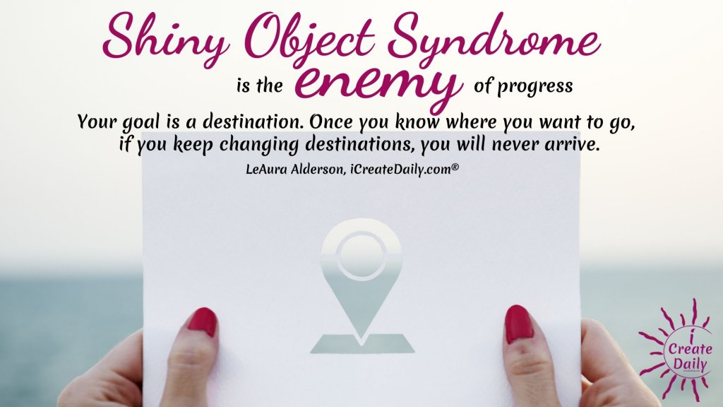 Shiny Object Syndrome is the enemy of progress. Setting daily goals and working them daily will protect you on your journey to realizing your dreams. #SettingDailyGoals #ShinyObjectSyndrome #DailyGoals #GoalsJournal #AchieveYourGoals