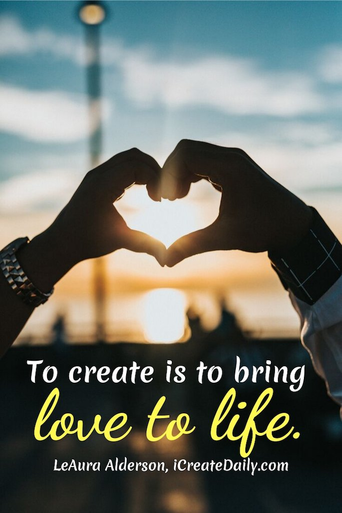 """""""To create is to bring love to life.""""~LeAura Alderson, iCreateDaily® #FollowYourHeartQuotes #Artists #CreativePeople #InspirationalQuotes #CreativityQuotes #PositiveQuotes"""