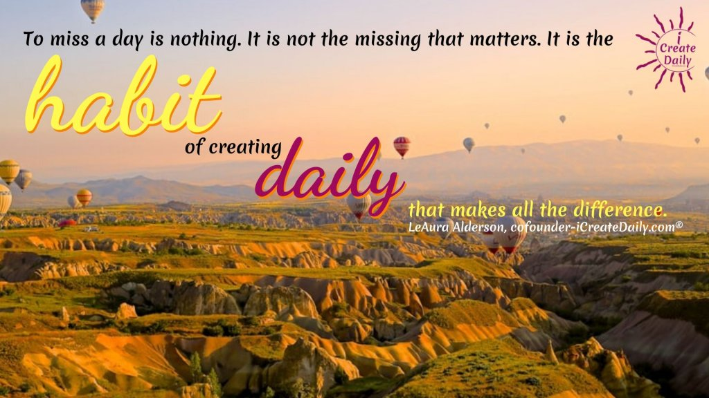 Create Daily for the Legacy of Your Life. What is the legacy of a day..? Create daily and you are building the Taj Mahal of your life's legacy, one stone... one day at a time.  It is nothing... and it is everything. #iCreateDaily #CreateDaily #PositiveHabit #CreativeHabit #CreativeLegacy