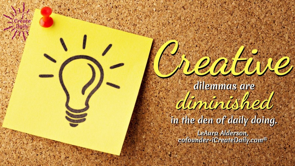Creative dilemmas are diminished... #CreativeMuse #MuseQuotes #Muse #YourMuse #Creativity #DenOfDailyDoing #DenOfDoing