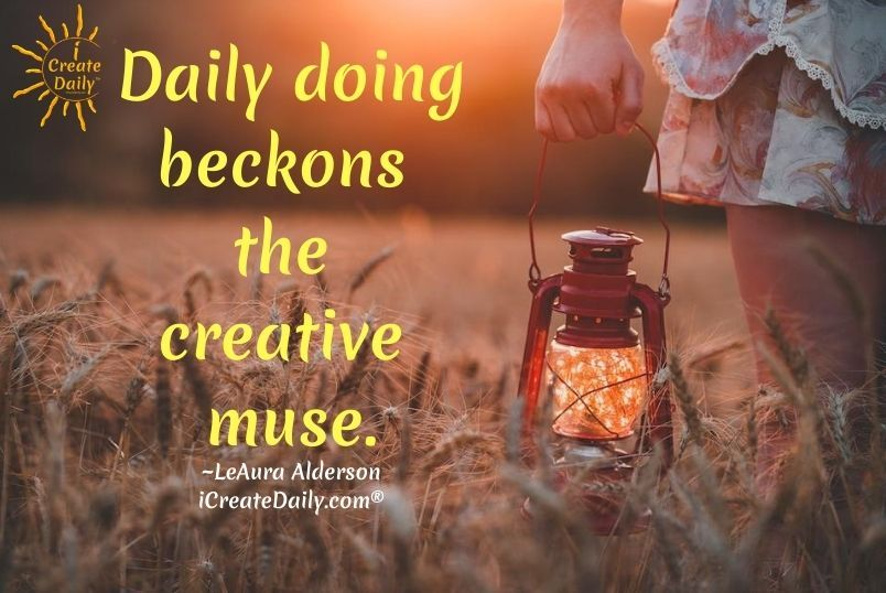 Creative Muse Quotes - Daily doing. #CreativeMuse #MuseQuotes #Muse #YourMuse #Creativity #DailyDoing