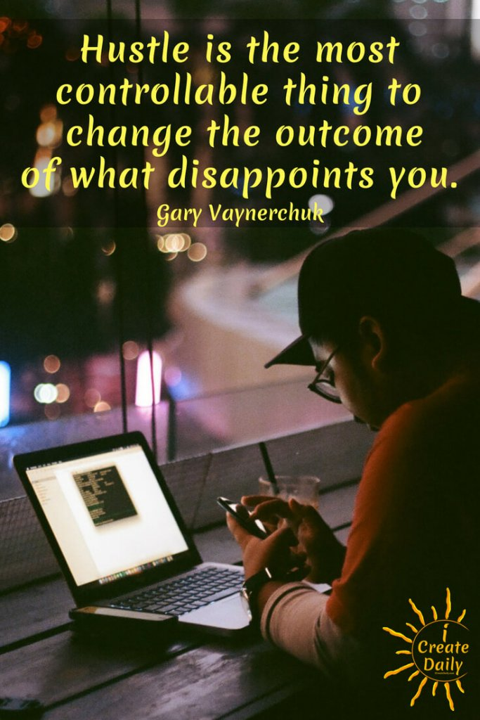 "GARY VAYNERCHUK QUOTE ON HUSTLE: ""Hustle is the most controllable thing to change the outcome of what disappoints you."" By Gary Vaynerchuk, magnate, social expert, thought leader, author, b.11/14/1975 #GaryVeeQuote #GaryVQuote #GaryVaynerchukQuote #Hustle #HustleQuote #HardWork #iCreateDaily"
