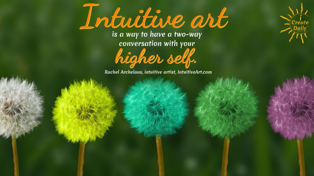 Intuitive art is a way to have a two-way conversation with your higher self.~Rachel Archelaus, intuitive artist, What is Intuitive Art? #IntuitiveArt #ConceptualArt #WhatIsIntuitiveArt #IntuitiveArtIs