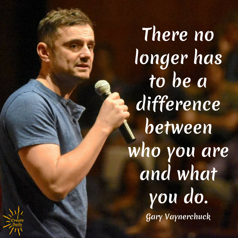 Gary Vaynerchuk Quote - Gary Vee Quote on Who You Are and What You Do. #GaryVeeQuote #GaryVaynerchukQuote #HowToGrowYourBlog #iCreateDaily