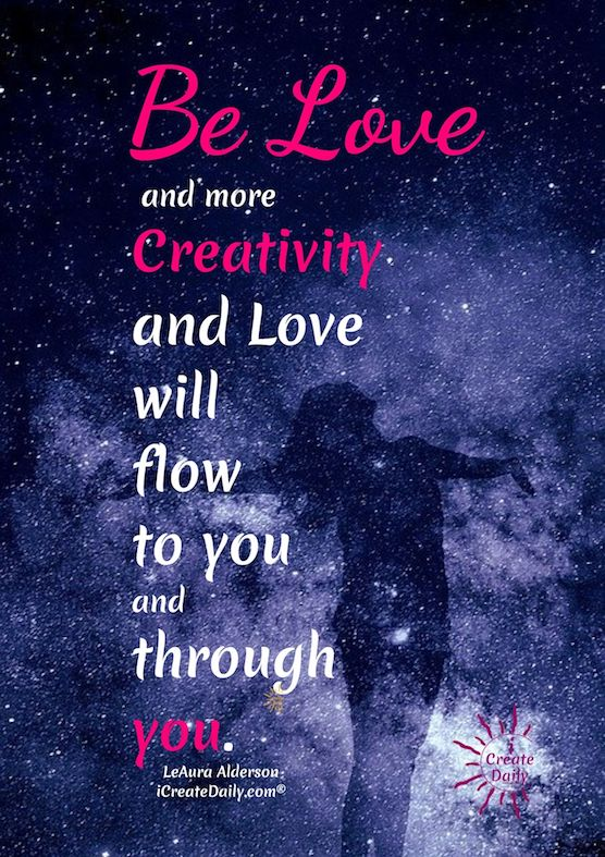CREATIVITY QUOTE: Be Love, and more Creativity and Love will flow to you and through you. #CreativityQuotes #BeLove #LoveQuotes #LoveAndCreativity #Creators #Artists #Writers