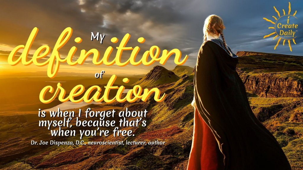 """My definition of creation is when I forget about myself, because that's when you're free."" ~Dr. Joe Dispenza, DC, neuroscientist, lecturer, author #DrJoeDispenzaQuotes #JoeDispenzaQuotes #DrJoeDispenza #FreedomQuote #Creation"