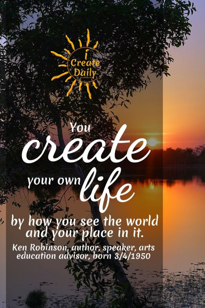 SIR KEN ROBINSON QUOTE ON CREATING YOUR LIFE: #KenRobinsonQuote #CreativityQuote #CreateYourLife  #iCreateDaily #PersonalDevelopment #ManifestationQuote #LawOfAttractionQuote
