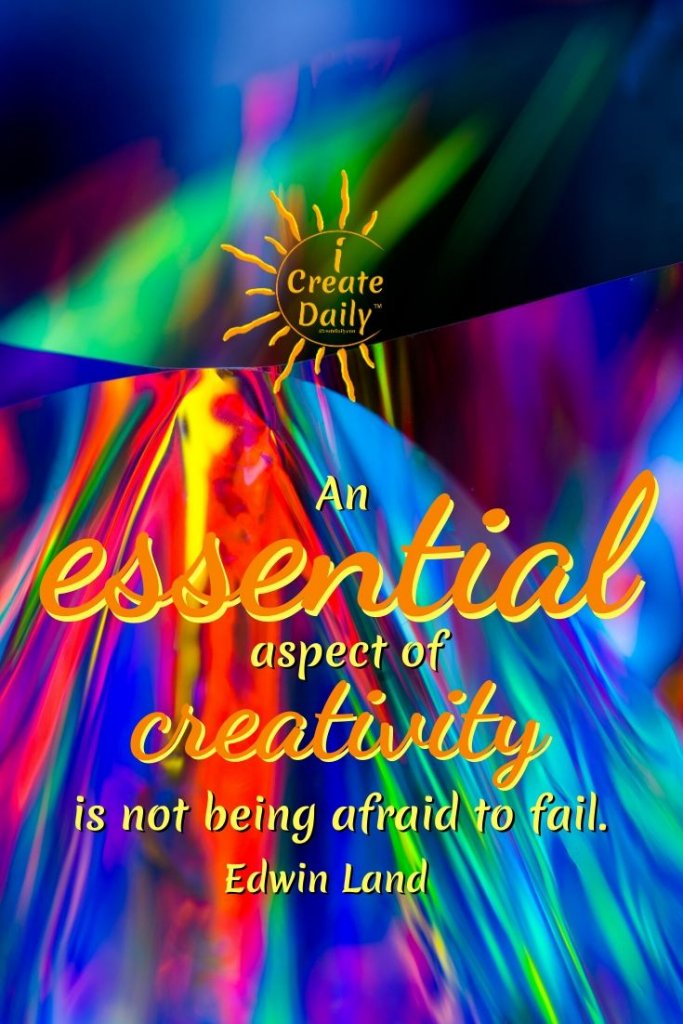 An essential aspect of creativity is not being afraid to fail. ~Edwin Land #CreativityQuotes #DontFearFailure #FailureQuote #FearQuote #EdwinLandQuote #iCreateDaily #PersonalDevelopment
