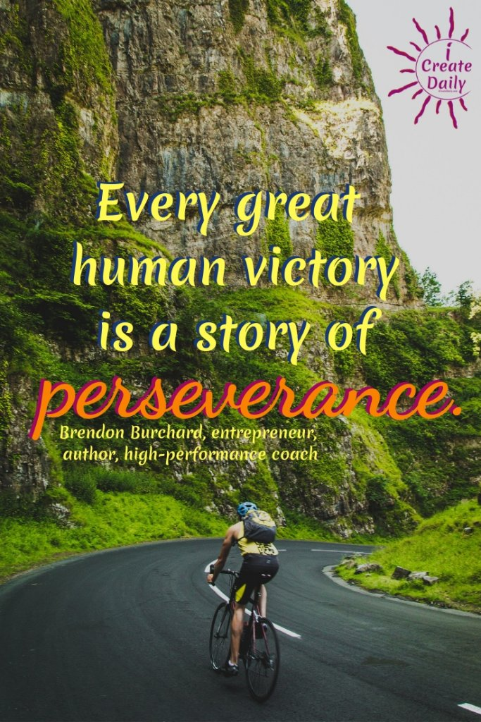 Every great human victory is a story of perseverance. ~Brendon Burchard, author, coach, born-2/18/77 #BrendonBurchardQuotes #Perseverance #Victory #iCreateDaily #Quotes #WinnerQuotes