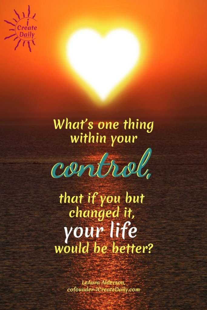 WHAT'S ONE THING IN YOUR CONTROL...? #GrowthQuotes #ChangeQuote #Control #LifeQuote #ReadyForChange #iCreateDaily