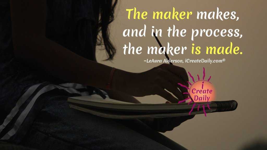 THE MAKER MAKES... 'CAUSE MAKERS GOTTA MAKE. And... in the process... #WritingRituals #iCreateDaily #Writers #WritingInspiration #WritingRitualsOfFamousAuthors #FamousWritersRituals #DontWaitForInspiration #Inspiration