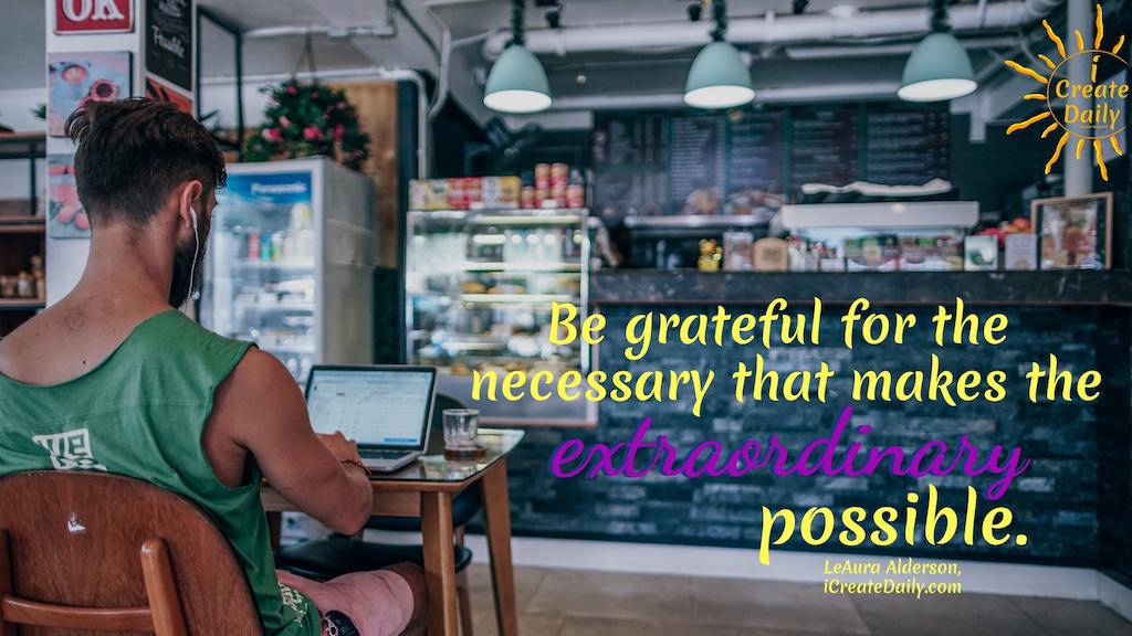 Short Inspirational Quotes - Be grateful for the necessary... #Gratitude #GratitudeQuotes #SuccessQuotes #iCreateDaily