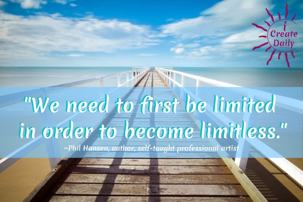 """""""We need to first be limited in order to become limitless."""" Phil Hansen, author, self taught professional artist.  #PhilHansen #Artist #ArtistPhilHansen #ArtTherapy #ArtAsTherapy #HealingArt #iCreateDaily #Limitless #Constraints"""
