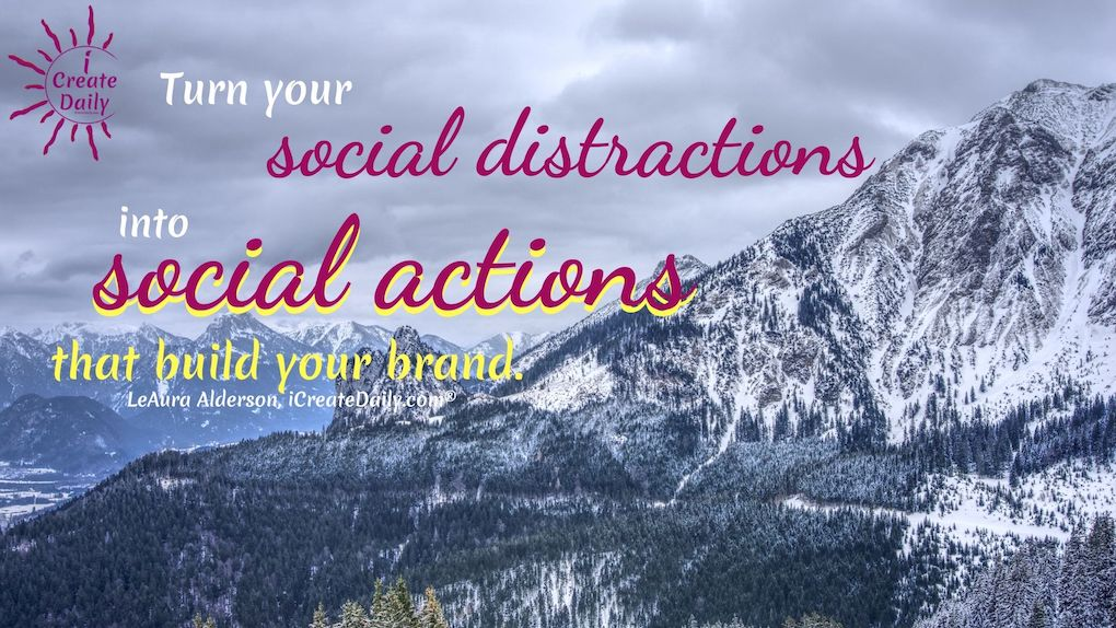 Turn your social distractions into social actions that build your brand. ~LeAura Alderson, iCreateDaily.com® #BrandBuilding #SocialBranding #SocialNetworking #Branding #CreativeBranding