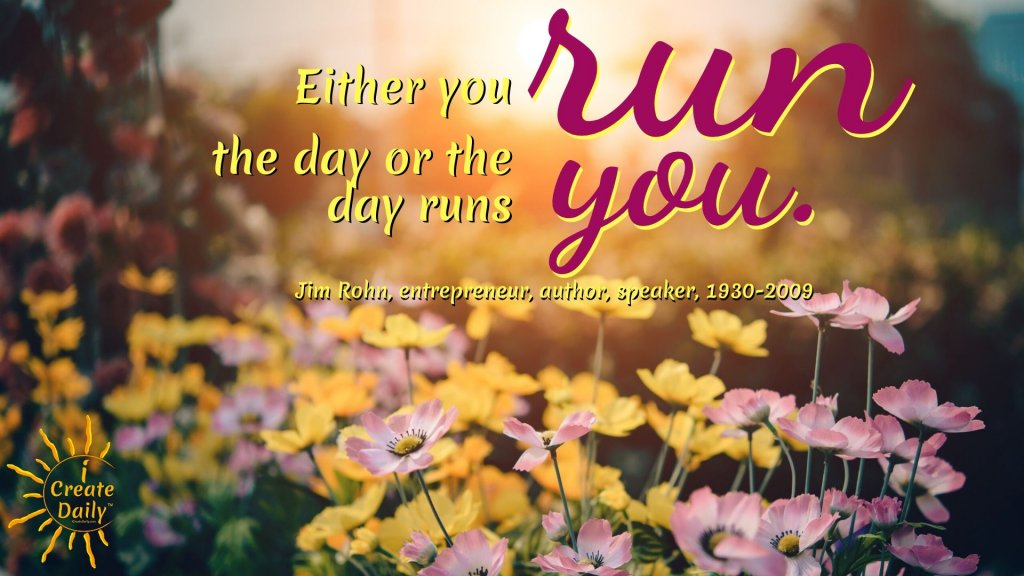 """Short Inspirational Quotes: """"Either you run your day..."""" by Jim Rohn. #JimRohnQuotes #TakeControlOfYourDay #RunYourDay #ShortInspirationalQuotes #ShortQuotes #InspirationalQuotes"""