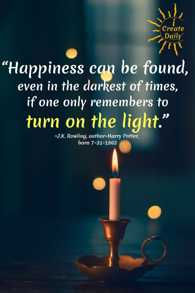 """Dumbledore quote: Happiness can be found even in the darkest of time."""" JK Rowlings #DumbledoreQuote #DarkestOfTimes# HappinessQuotes #HarryPotterQuotes"""