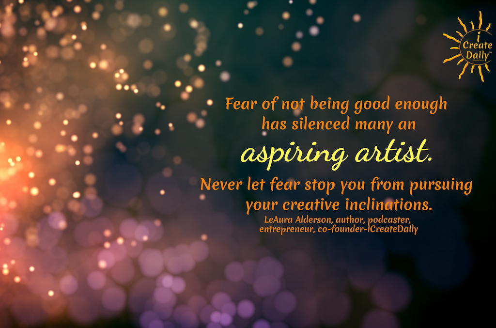 Never let fear stop you from your creative aspirations. #FearQuotes #ArtistQuotes #Encouragement #Motivation #OvercomeFear