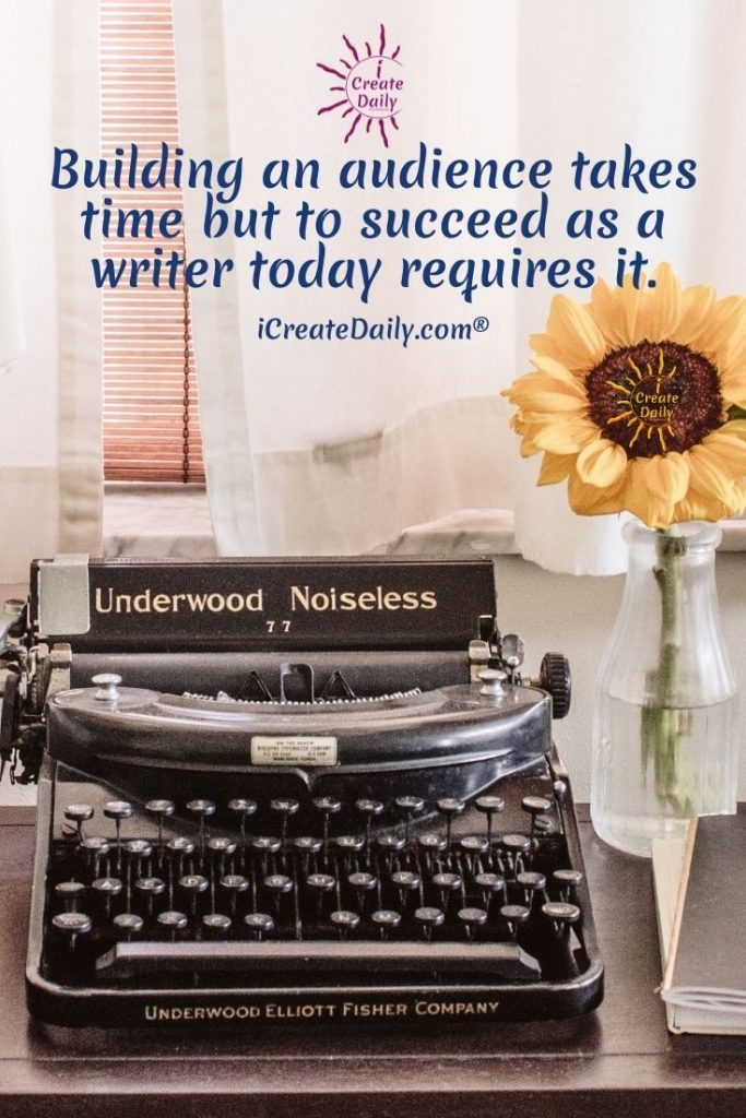 IDEAS FOR WRITERS: Building an audience takes time but to succeed as a writer today requires it. #storyPrompts #ShortStoryIdeas #TipsForWriters #Creative #Inspiration #Fantasy #WritingPrompts