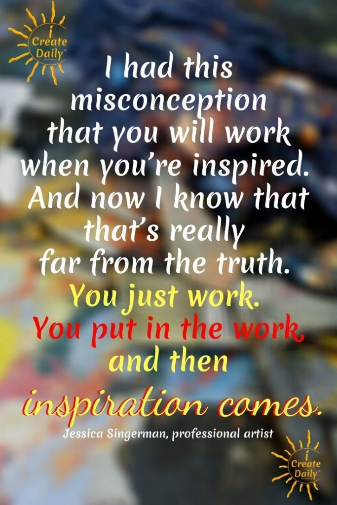 INSPIRATION COMES... when you DO the WORK! #DoTheWork #Inspiration #GetInspired #DailyDoing #iCreateDaily