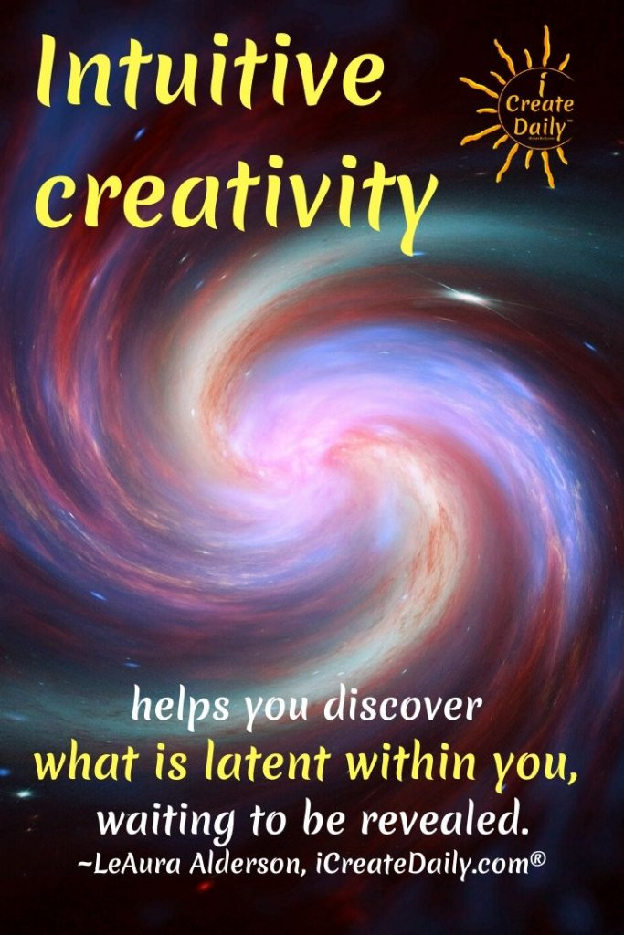 INTUITION QUOTE: Intuitive creativity helps you discover what is latent within you, waiting to be revealed. ~LeAura Alderson, cofounder-iCreateDaily.com® #CreativityQuotes #IntuitionQuote #IntuitiveCreativity #IntuitionQuotes ##PersonalDevelopment #iCreateDaily