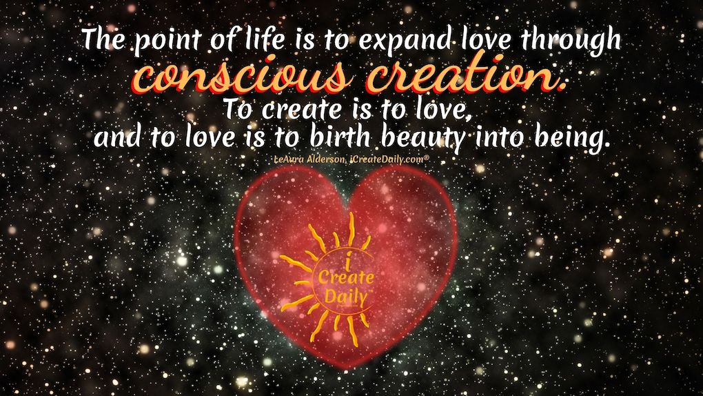 THE POINT OF LIFE... to expand Love through Conscious Creation #PointOfLife #WhatIsThePointOfLife #Love #LoveAndPurpose #iCreateDaily