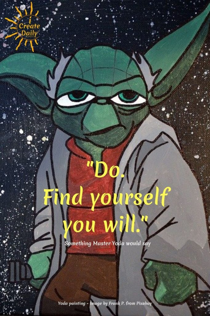"Yoda Art Meme-What Yoda would say: ""DO. Find yourself you will."" #YodaWisdom #YodaQuote #YodaMeme #YodaWisdom #Action #TakeAction #Do #iCreateDaily"