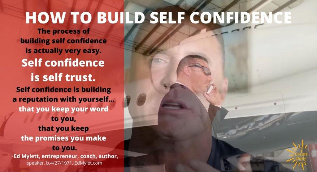Ed Mylett Quotes: How to Build Self Confidence. #SelfConfidence #EdMylettQuotes #HowToBuildSelfConfidence #Trust #SelfTrust #Motivation #PersonalDevelopment